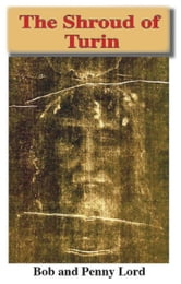 The Shroud of Turin ebook by Bob Lord,Penny Lord