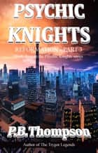 Reformation - Part 3 - Psychic Knights ebook by P.B.Thompson