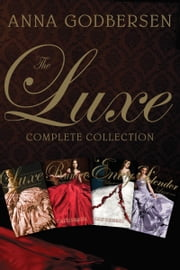 The Luxe Complete Collection - The Luxe, Rumors, Envy, Splendor ebook by Anna Godbersen