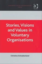 Stories, Visions and Values in Voluntary Organisations ebook by Christina Schwabenland,Professor David Crowther