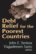 Debt Relief for the Poorest Countries ebook by Yiagadeesen Samy