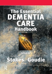 The Essential Dementia Care Handbook - A Good Practice Guide ebook by Fiona Goudie