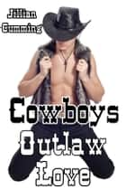 Cowboys: Outlaw Love ebook by Jillian Cumming
