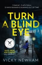 Turn a Blind Eye (DI Maya Rahman, Book 1) ebook by