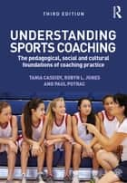Understanding Sports Coaching - The Pedagogical, Social and Cultural Foundations of Coaching Practice ebook by Tania G. Cassidy, Robyn L. Jones, Paul A. Potrac