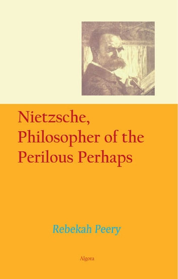 Nietzsche, Philosopher of the Perilous Perhaps ebook by Rebekah S. Peery