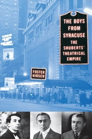 The Boys from Syracuse - The Shuberts' Theatrical Empire ebook by Foster Hirsch