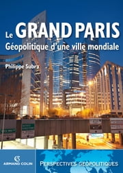 Le Grand Paris - Géopolitique d'une ville mondiale ebook by Philippe Subra