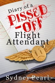 Diary of a Pissed-Off Flight Attendant ebook by Sydney Pearl