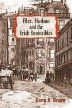 Mrs. Hudson and the Irish Invincibles ebook by Barry S. Brown