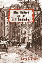 Mrs. Hudson and the Irish Invincibles - Second in the Mrs. Hudson of Baker Street Series ebook by Barry S. Brown