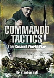 Commando Tactics - The Second World War ebook by Stephen  Bull