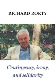 Contingency, Irony, and Solidarity ebook by Rorty, Richard