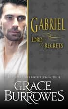 Gabriel: Lord of Regrets ebook by Grace Burrowes