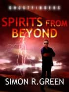 Spirits From Beyond - Ghost Finders Book 4 ebook by Simon Green
