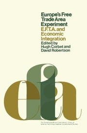 Europe's Free Trade Area Experiment: EFTA and Economic Integration ebook by Corbet, Hugh