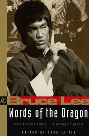Bruce Lee: Words of the Dragon - Interviews, 1958-1973 ebook by John Little