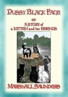 PUSSY BLACK FACE - The Adventures of a Mischievous Kitten and his Friends ebook by Marshall Saunders, Illustrated by Diantha Horne Marlowe