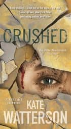 Crushed - An Ellie MacIntosh Thriller ebook by Kate Watterson
