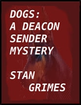 Dogs: A Deacon Sender Mystery ebook by Stan Grimes