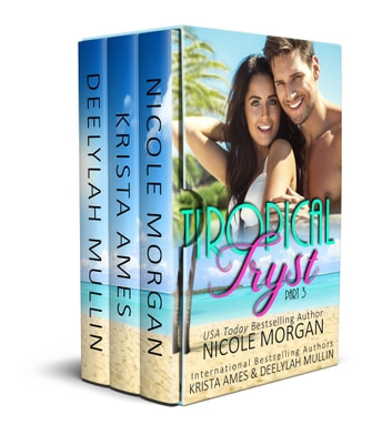 Tropical Tryst 3 ebook by Nicole Morgan,Krista Ames,Deelylah Mullin
