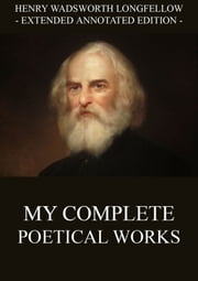 My Complete Poetical Works - Extended Annotated Edition ebook by Various Authors