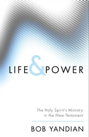 Life & Power - The Holy Spirit's Ministry in the New Testament ebook by Bob Yandian