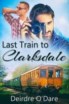 Last Train to Clarkdale ebook by Deirdre O'Dare