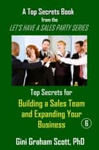 Top Secrets for Building a Sales Team and Expanding Your Business ebook by Gini Graham Scott