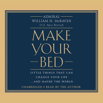 Make Your Bed - Little Things That Can Change Your Life...And Maybe the World audiobook by William H. McRaven