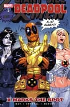 Deadpool Vol. 3: X Marks the Spot eBook by Daniel Way, Paco Medina, Shawn Crystal