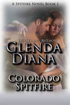 Colorado Spitfire (A Spitfire Novel Book 1) ebook by Glenda Diana