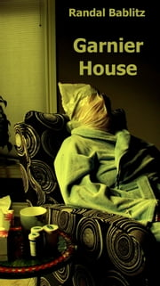 Garnier House ebook by Randal Bablitz