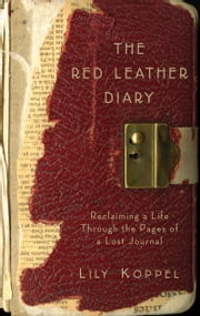 The Red Leather Diary - Reclaiming a Life Through the Pages of a Lost Journal ebook by Lily Koppel