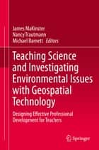 Teaching Science and Investigating Environmental Issues with Geospatial Technology - Designing Effective Professional Development for Teachers ebook by James MaKinster, Nancy Trautmann, Michael Barnett