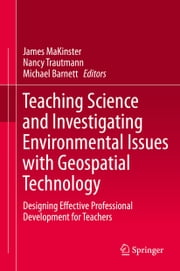 Teaching Science and Investigating Environmental Issues with Geospatial Technology - Designing Effective Professional Development for Teachers ebook by