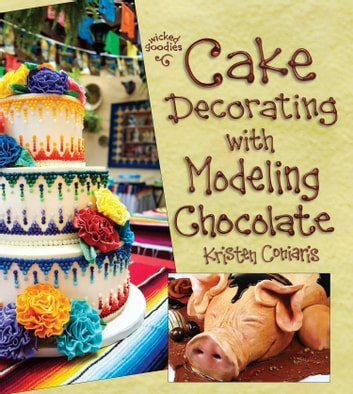 Cake Decorating with Modeling Chocolate ebook by Kristen Coniaris