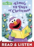 Elmo's 12 Days of Christmas (Sesame Street): Read & Listen Edition ebook by Sarah Albee, Maggie Swanson