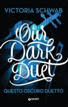 Our Dark Duet. Questo oscuro duetto eBook by Victoria Schwab, Roberto Serrai
