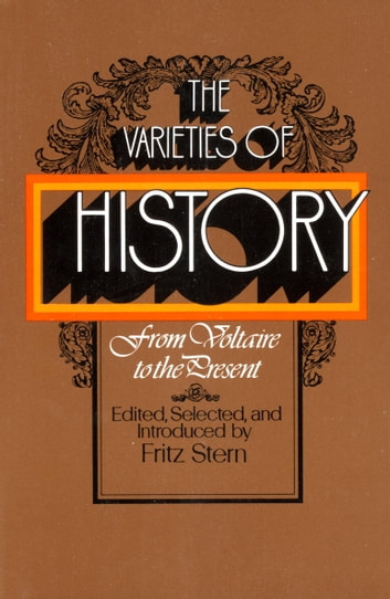 The Varieties of History - From Voltaire to the Present ebook by