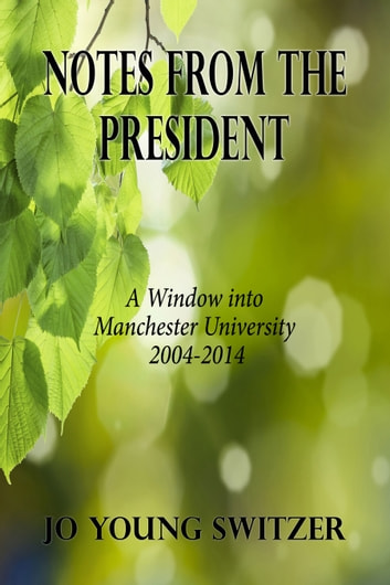 Notes from the President: A Window into Manchester University 2004-2014 ebook by Jo Young Switzer