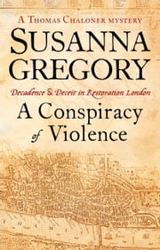 A Conspiracy Of Violence - Chaloner's First Exploit in Restoration London ebook by Susanna Gregory