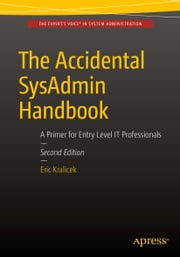 The Accidental SysAdmin Handbook - A Primer for Early Level IT Professionals ebook by Eric Kralicek