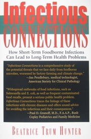 Infectious Connections - How Short-Term Foodborne Infections Can Lead to Long-Term Health Problems ebook by Beatrice Trum Hunter