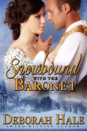 Snowbound With the Baronet ebook by Deborah Hale