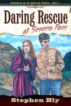 Daring Rescue at Sonora Pass ebook by Stephen Bly