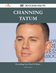 Channing Tatum 157 Success Facts - Everything you need to know about Channing Tatum ebook by Judith Graham
