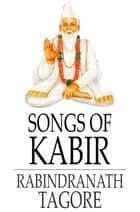 Songs of Kabir ebook by Kabir, Rabindranath Tagore