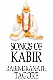 Songs of Kabir ebook by Kabir,Rabindranath Tagore