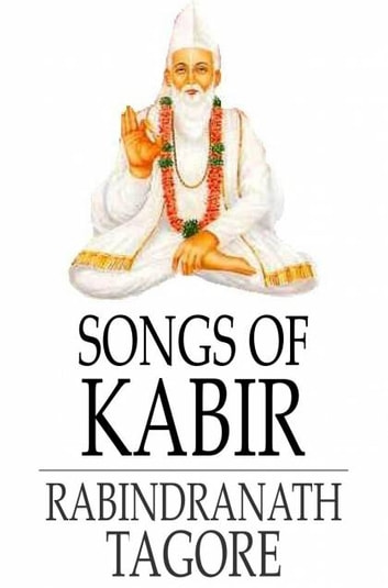 Songs of Kabir ebook by Kabir